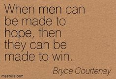 Image from http://meetville.com/images/quotes/Quotation-Bryce-Courtenay-men-hope-Meetville-Quotes-19919.jpg.