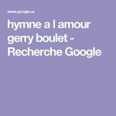 hymne a l amour gerry boulet - Recherche Google