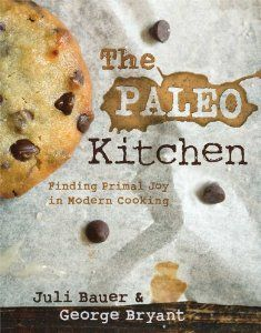 The Paleo Kitchen: Finding Primal Joy in Modern Cooking: Juli Bauer, George Bryant: 9781628600100: Amazon.com: Books