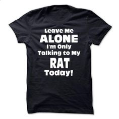 Leave Me Alone Im Only Talking To My Rat Today! - Funny - custom sweatshirts…