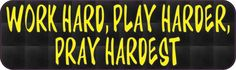 """10"""" x 3"""" WORK HARD, PLAY HARDER, PRAY HARDEST Vinyl Bumper Sticker Car Decal Window Stickers Decals"""