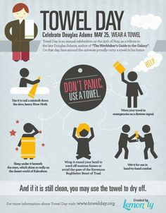 """Towel Day- May 25- I love Towel Day.  """"A towel, [The Hitchhiker's Guide to the Galaxy] says, is about the most massively useful thing an interstellar hitchhiker can have."""" ― Douglas Adams, The Hitchhiker's Guide to the Galaxy"""