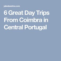 6 Great Day Trips From Coimbra in Central Portugal