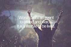 Two Are Better Than One : You can't attend worship, You have to live it