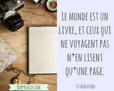 Citation en français -Le monde est un livre, et ceux qui ne voyagent pas n'en lisent qu'une page - Saint Augustin - Réalisation de soi, épanouissement, retour à l'essentiel, créer sa vie, être acteur de sa vie, être soi-même, briller, être soi-même, authenticité, voyager, explorer, découvrir, sortir des sentiers battus, sortir de sa zone de confort