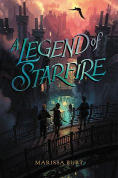 A Legend of Starfire (A Sliver of Stardust #2) by Marissa Burt - October 18th 2016 by HarperCollins