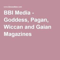 BBI Media - Goddess, Pagan, Wiccan and Gaian Magazines