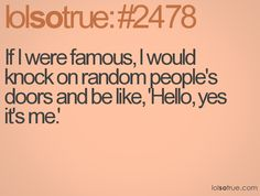 If I were famous...