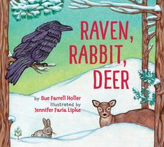 Raven, Rabbit, Deer by Sue Farrell Holler, illustrated by Jennifer Faria Lipke - Review 100 Best Books, Good Books, Any Book, This Book, Rabbit Tracks, Earth Book, Deer Hide, Bookshelves Kids, Deer Print