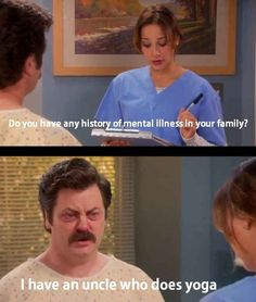 Yoga is a mental illness according to Ron Swanson.