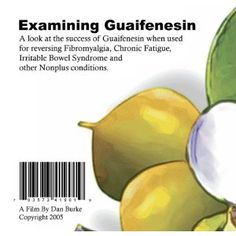 Guaifenesin: Fibromyalgia, Chronic Fatigue (CFS) and Irritable Bowl Syndrome (IBS) Irritable Bowel Syndrome, Chronic Fatigue Syndrome, Chronic Illness, Chronic Pain, Sinus Cavities, Peripheral Neuropathy, Nerve Pain, Living Proof, Health