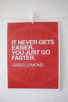 It never gets easier you just go faster Greg Lemond Cycling inspiration Bicycle Quotes, Cycling Quotes, Cycling Art, Road Cycling, Cycling Bikes, Road Bike, Cycling Jerseys, Now Quotes, Motivational Quotes