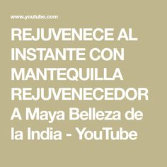 REJUVENECE AL INSTANTE CON MANTEQUILLA REJUVENECEDORA   Maya Belleza de la India - YouTube
