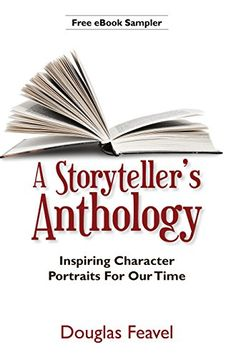 A Storyteller's Anthology: 26 Inspiring Character Portraits For Our Time (eBook Sampler) by Doug Feavel http://smile.amazon.com/dp/B0170ZFGXS/ref=cm_sw_r_pi_dp_whoswb1DVF3CK - Prepare to meet pilots, farmers, missionaries, engineers, martyrs, businessmen, pioneers, presidents, soldiers, writers, and scientists – whose shared motivations become a part of us and our heritage. Together they answer the pertinent questions of our time: What makes a genuine hero? Why is a hero's life worth…