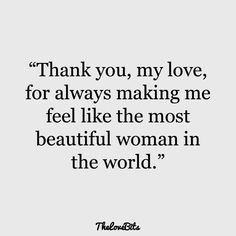 """""""Thank you, my love, for always making me feel like the most beautiful woman in the world."""" quotes for him boyfriend 50 Boyfriend Quotes to Help You Spice Up Your Love - TheLoveBits Love Quotes For Him Boyfriend, Love Quotes For Him Romantic, Boyfriend Humor, Love Yourself Quotes, Cute Things To Say To Your Boyfriend, Thankful Quotes For Him, You Make Me Happy Quotes, The Boyfriend, Thank You Boyfriend Messages"""