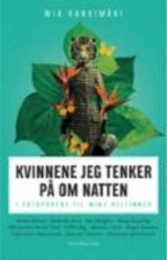 Kjøp 'Kvinnene jeg tenker på om natten, i fotsporene til mine heltinner' av Mia Kankimäki fra Norges raskeste nettbokhandel. Vi har følgende formater tilgjengelige: Innbundet, E-bok | 9788293311683
