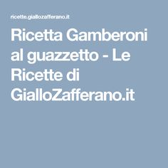 Ricetta Gamberoni al guazzetto - Le Ricette di GialloZafferano.it