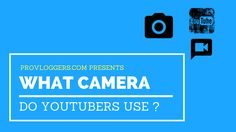 Do you know What Camera do youtubers use ? here is complete buying guide