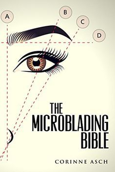The Microblading Bible: A book on everything you need to know about microblading the eyebrows. It is a great companion to taking a microblading training class. Microblading is like permanent makeup .