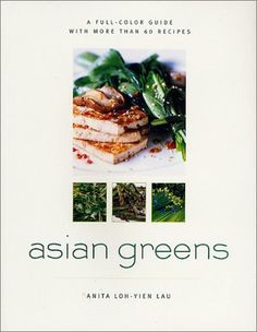 Asian Greens: A Full-Color Guide, Featuring 75 Recipes by Anita Loh-Yien Lau