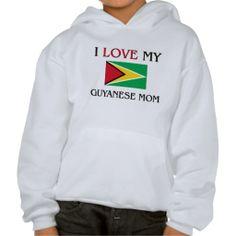 I Love My Guyanese Mom Hoodie