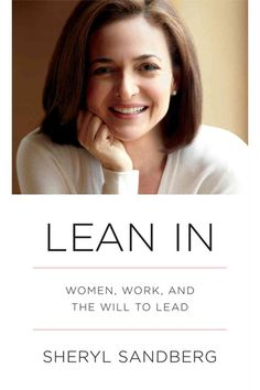 Lean In: Women, Work, and the Will to Lead / Sheryl Sandberg.  Recommended by Library Journal, New York Times, and Bookish; and aming the finalists for the Financial Times and Goldman Sachs Business Book of the Year Award.