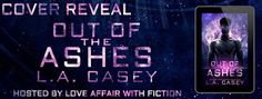 Cover Reveal - Out of the Ashes by L.A. Casey   Title: Out of the Ashes Series: Maji Book 1 Genre: Science Fiction Romance Releasing July 11  Cover Design:MayhemCoverCreations  LA Casey brings her readers OUT OF THE ASHES  the firstSci FiRomance book in a new series of sexy standalone novels. These other world alphas are looking for their perfect mates that can bring them to their knees and human women fit their criteria perfectly.  For Nova a twenty-three-year-old survivalist wandering a…