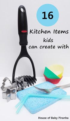 Kitchen Items kids can create with from House of Baby Piranha (ideas using kitchen tools and recyclables)