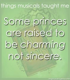 Things Musicals Taught Me:  INTO THE WOODS    Some princes are raised to be CHARMING, not SINCERE.