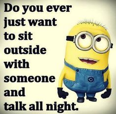 Yeah there are many people actually, I want to talk with my friends all night long :D ;)