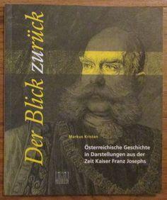 Der Blick zurück * Österreichische Geschichte aus der Zeit Kaiser Franz Josephs