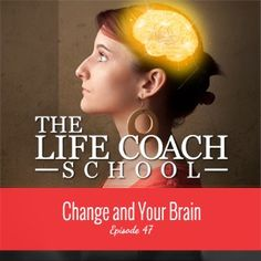 Listen to Master Coach Brooke Castillo discuss Change and Your Brain. Download episode to your phone to listen any time. FREE http://thelifecoachschool.com/47/