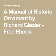 A Manual of Historic Ornament by Richard Glazier - Free Ebook