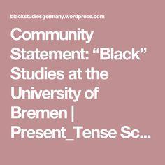 "Community Statement: ""Black"" Studies at the University of Bremen | Present_Tense Scholars Network: Black Perspectives and Studies Germany"