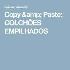 Copy & Paste: COLCHÕES EMPILHADOS