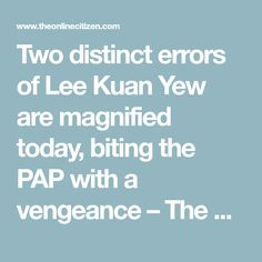 Two distinct errors of Lee Kuan Yew are magnified today, biting the PAP with a vengeance – The Online Citizen Lee Kuan Yew, Citizen, Asia