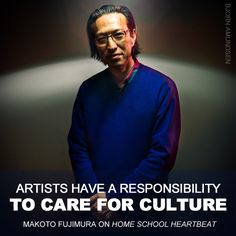 "This week on Home School Heartbeat, guest Makoto Fujimura explains the importance of artists and shares how you can bridge the gap between art and your church, community, and classroom.   ""Artists have a responsibility to care for culture and to use things that are true and authentic that can help people to see through the darkness.""—Makoto Fujimura"