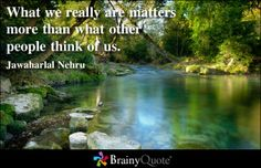 What we really are matters more than what other people think of us. Brainy Quotes, Cute Quotes, Famous Words, Famous Quotes, Jawaharlal Nehru Quotes, New Things To Learn, How To Memorize Things, My Children Quotes, Matter Quotes
