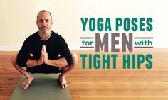 These 4 yoga poses for men with tight hips are crucial to help them be on their way to a new, strong, and more open body.