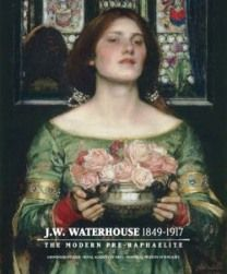 J. W. Waterhouse: The Modern Pre-Raphaelite: Waterhouse Exhibition Catalogue