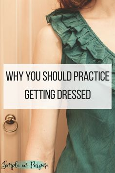 If we want to get up and get dressed without making a floordrobe and feeling like we always end up in the same thing - then we need to practice getting dressed.