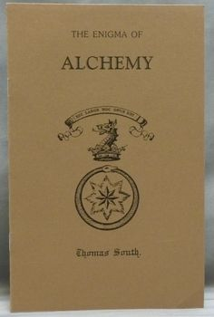 "The Enigma of Alchemy: A Fragment from a Lost Hermetic Epic by Thomas South. father of Mary Anne Atwood (author of ""The Suggestive Inquiry"") in which he gives his thoughts on alchemy"