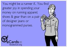 You might be a runner if. You find greater joy in spending your money on running apparel, shoes & gear than on a pair of designer jeans or monogrammed purses. Running Memes, Running Quotes, Running Motivation, Running Workouts, Fitness Motivation, Motivation Quotes, Keep Running, Running Tips, Trail Running