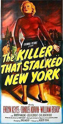 The Killer That Stalked New York. Evelyn Keyes, Charles Korvin, William Bishop, Dorothy Malone, Lola Albright. Directed by Earl McEvoy. 1950