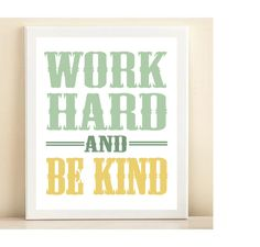 'Work Hard and Be Kind' print poster