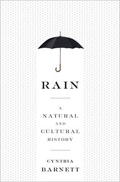 Rain: A Natural and Cultural History by Cynthia Barnett  Walter Sci/Eng Library Sci/Eng Books (Level F) (QC925 .B315 2015 )