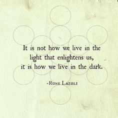 It is how we live in the dark