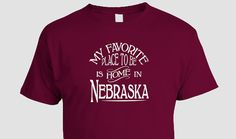 Nebraska Home T-shirt, My Favorite Place To Be Is Home In Nebraska