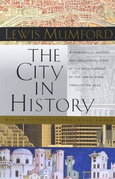 The City in History: Its Origins, Its Transformations, and Its Prospects by Lewis Mumford- $17.38 on Amazon