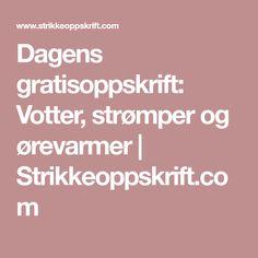 Dagens gratisoppskrift: Votter, strømper og ørevarmer | Strikkeoppskrift.com